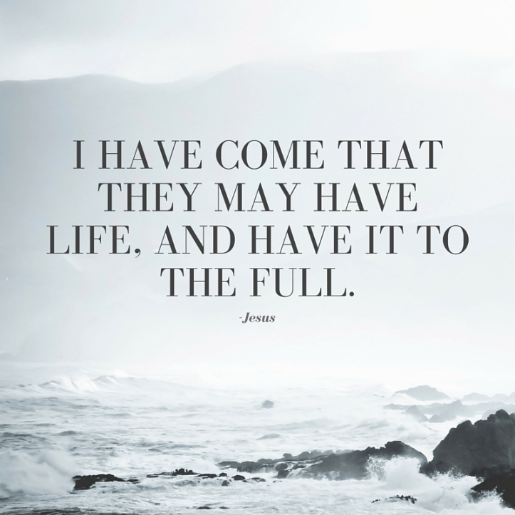 I have come that they may have life, and have it to the full..jpg