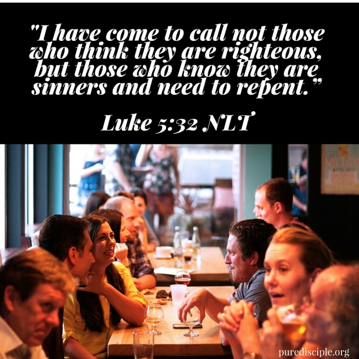 """I have come to call not those who think they are righteous, but those who know they are sinners and need to repent."""""""